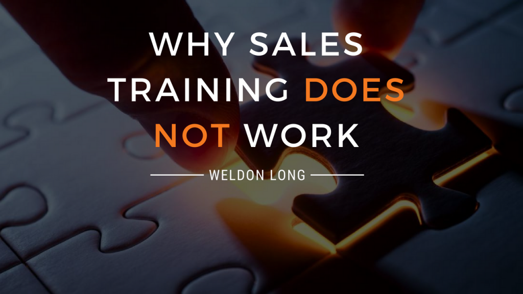 Weldon Long, Why Sales Training Does Not Work