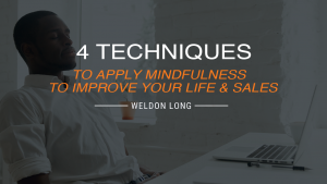 4 Techniques to apply mindfulness to improve your live and sales